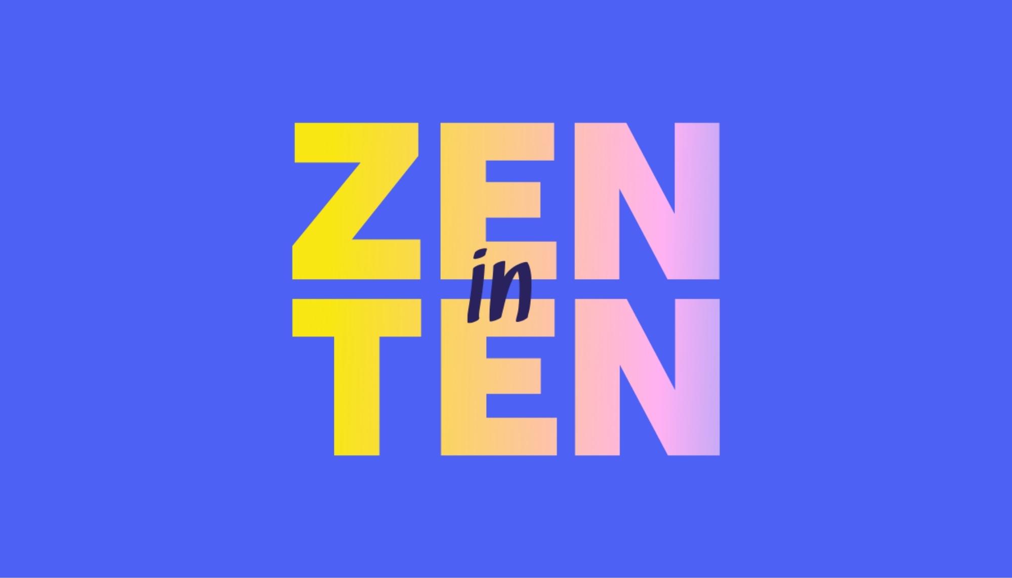 Zen In Ten Online Course